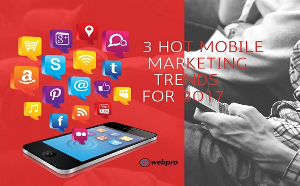 3 Hot Mobile Marketing Trends for 2017