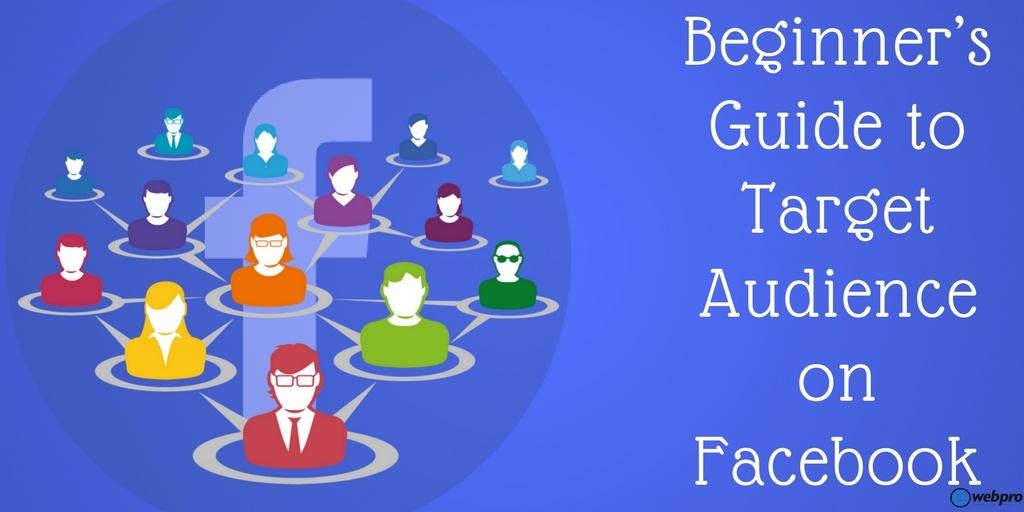Beginners guide to target audience on facebook