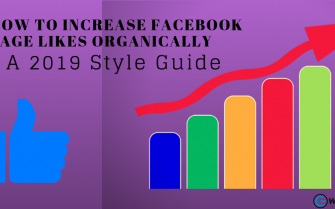 How to Increase Facebook Page Likes Organically– A 2019 Style Guide.